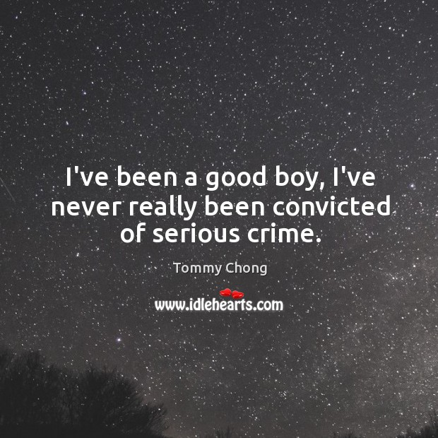 I've been a good boy, I've never really been convicted of serious crime. Image
