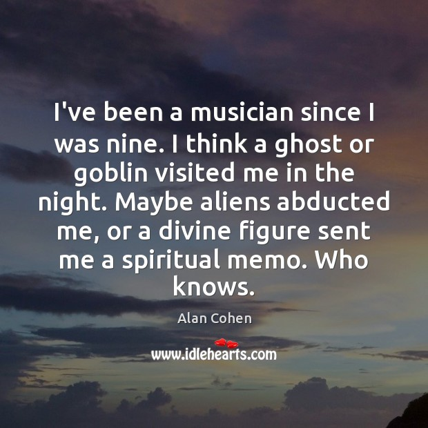 I've been a musician since I was nine. I think a ghost Image