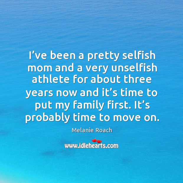 Image, I've been a pretty selfish mom and a very unselfish athlete for about three years now