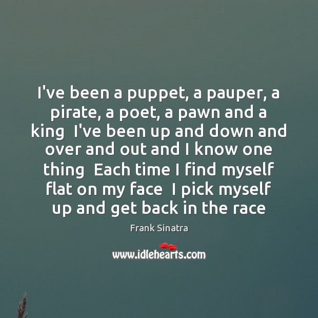 I've been a puppet, a pauper, a pirate, a poet, a pawn Frank Sinatra Picture Quote