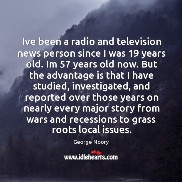 Image, Ive been a radio and television news person since I was 19 years
