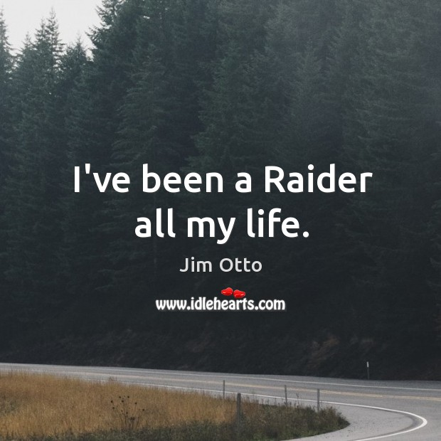 I've been a Raider all my life. Image