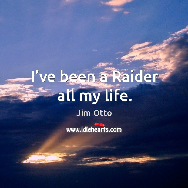 I've been a raider all my life. Jim Otto Picture Quote