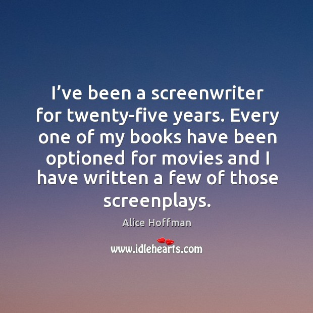 Image, I've been a screenwriter for twenty-five years.