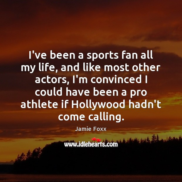 I've been a sports fan all my life, and like most other Jamie Foxx Picture Quote