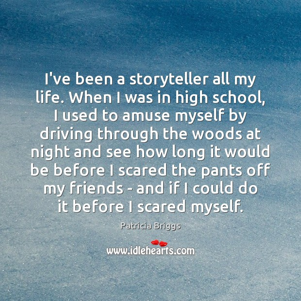 I've been a storyteller all my life. When I was in high Patricia Briggs Picture Quote