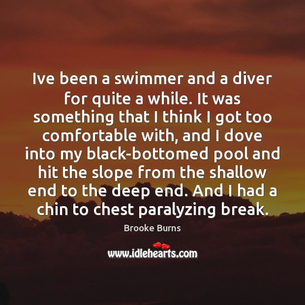 Image, Ive been a swimmer and a diver for quite a while. It