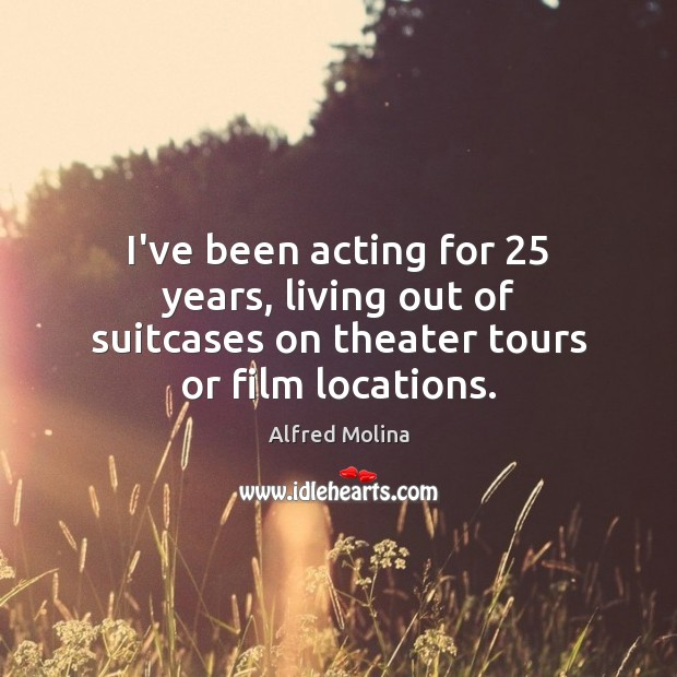 I've been acting for 25 years, living out of suitcases on theater tours or film locations. Image