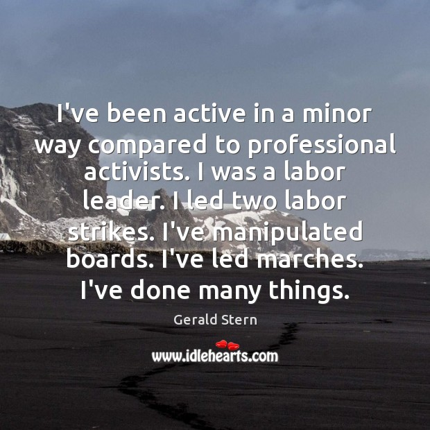 I've been active in a minor way compared to professional activists. I Image