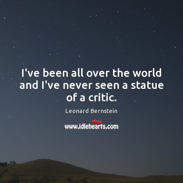 I've been all over the world and I've never seen a statue of a critic. Image