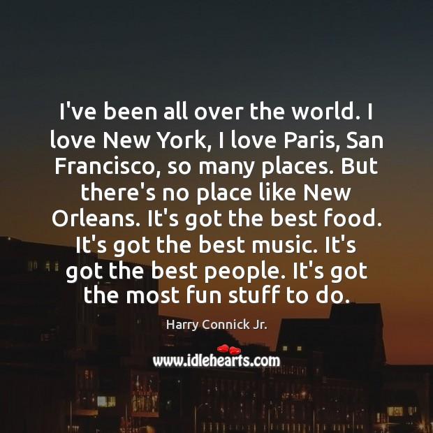 Image, I've been all over the world. I love New York, I love