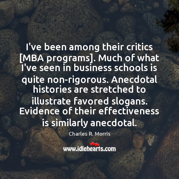 Image, I've been among their critics [MBA programs]. Much of what I've seen