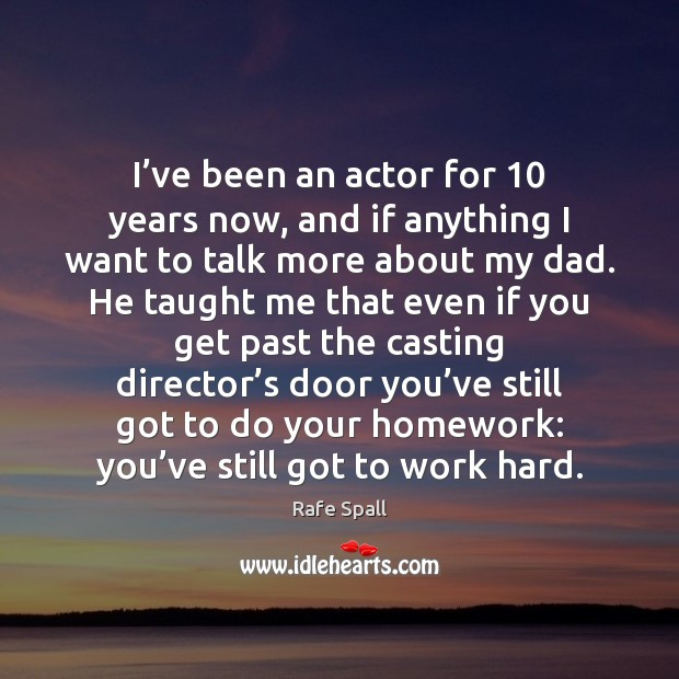I've been an actor for 10 years now, and if anything I Rafe Spall Picture Quote