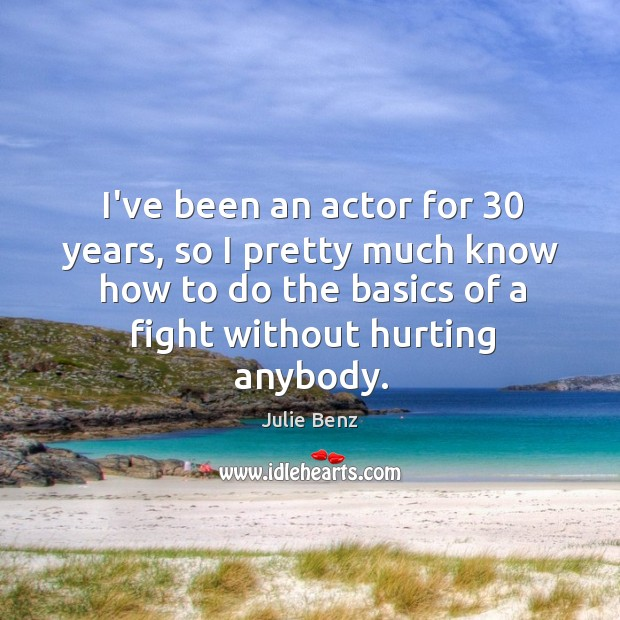 I've been an actor for 30 years, so I pretty much know how Image