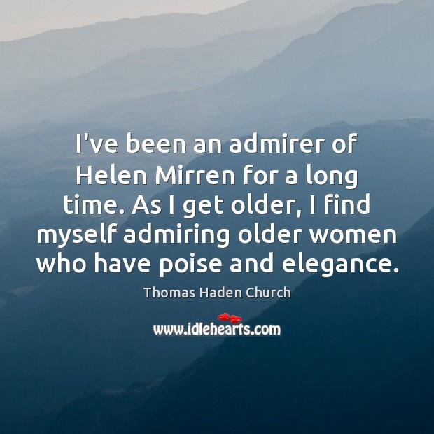 I've been an admirer of Helen Mirren for a long time. As Image