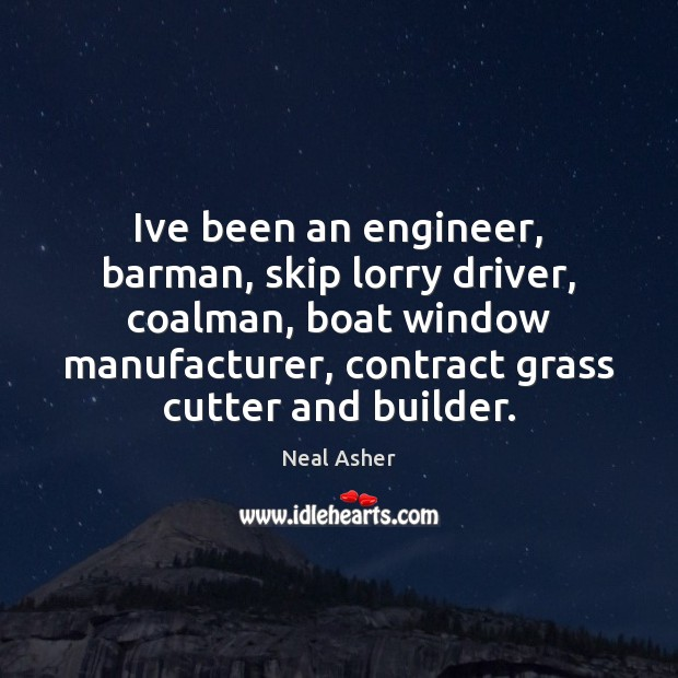 Image, Ive been an engineer, barman, skip lorry driver, coalman, boat window manufacturer,