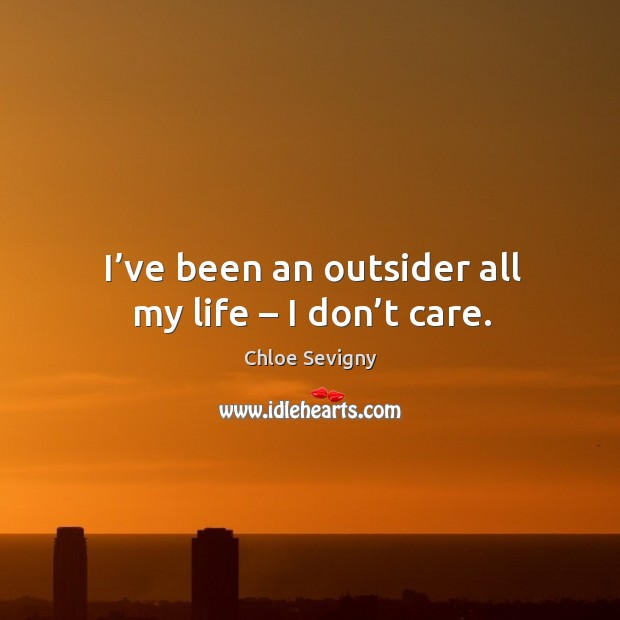 I've been an outsider all my life – I don't care. Image
