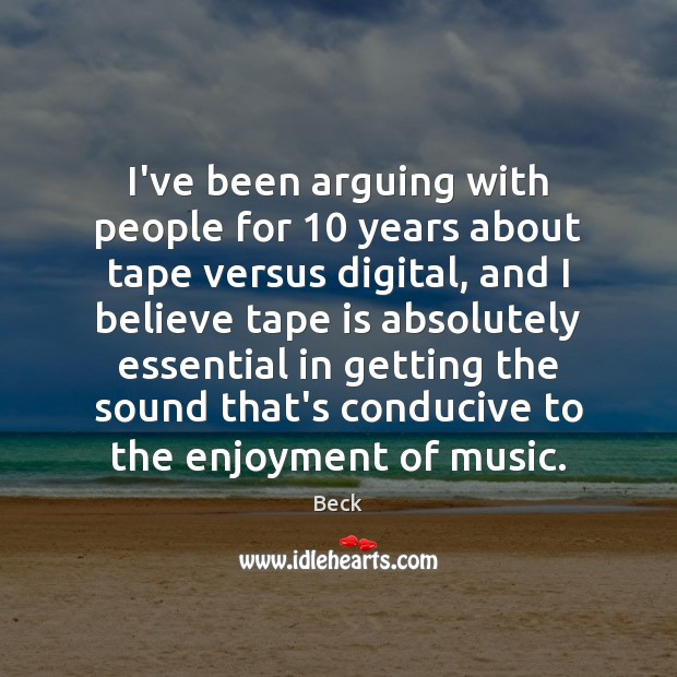 I've been arguing with people for 10 years about tape versus digital, and Image
