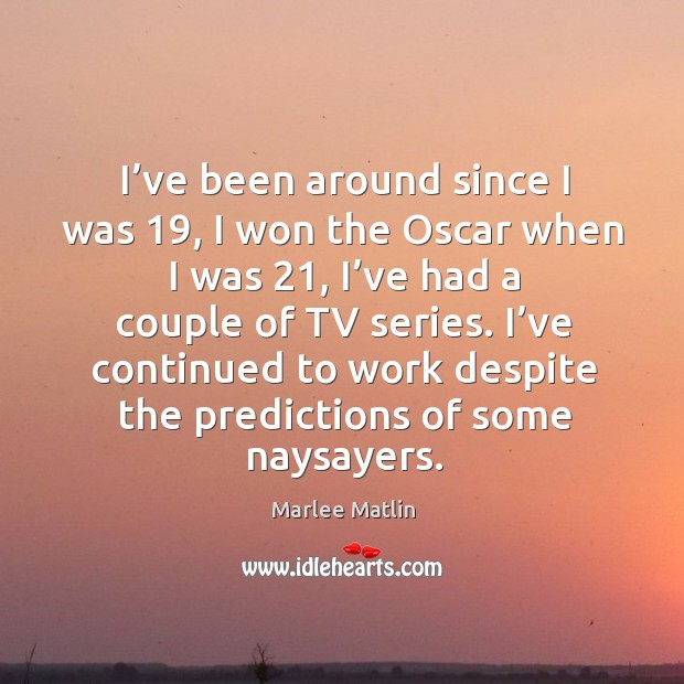 I've been around since I was 19, I won the oscar when I was 21, I've had a couple of tv series. Image