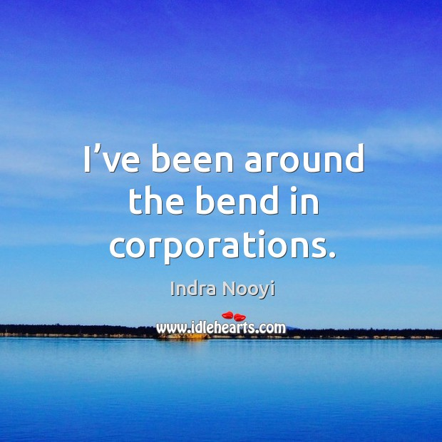 Image, I've been around the bend in corporations.
