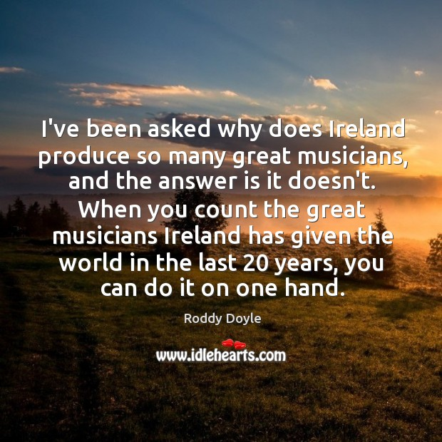 I've been asked why does Ireland produce so many great musicians, and Image