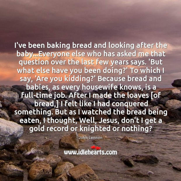 Image, I've been baking bread and looking after the baby…Everyone else who