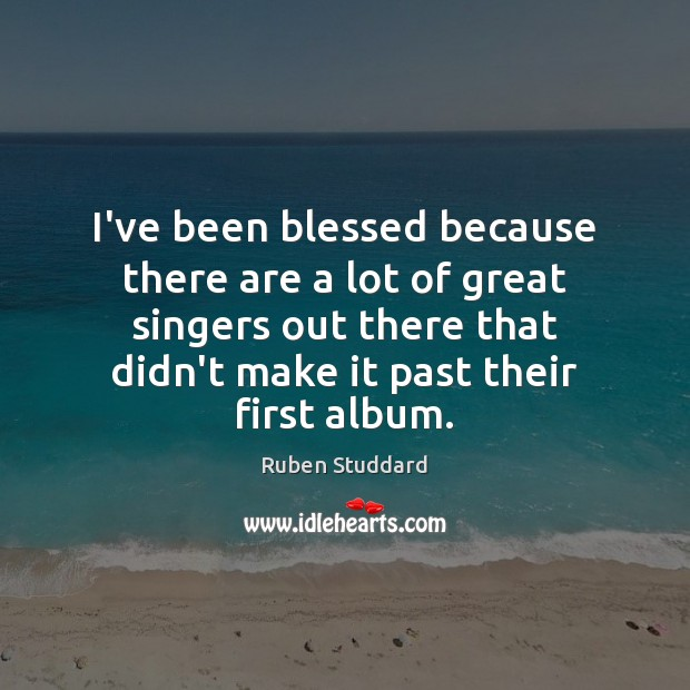 I've been blessed because there are a lot of great singers out Ruben Studdard Picture Quote