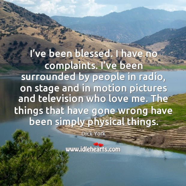 I've been blessed. I have no complaints. Dick York Picture Quote