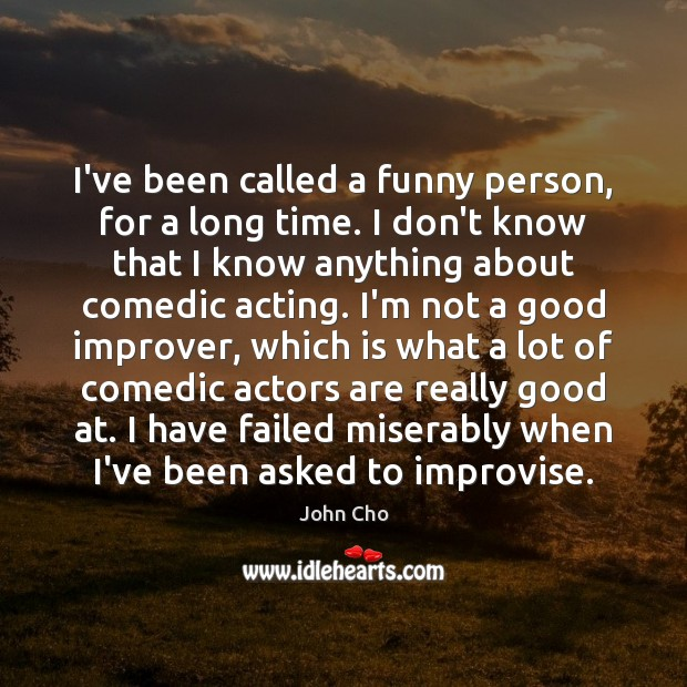 I've been called a funny person, for a long time. I don't Image