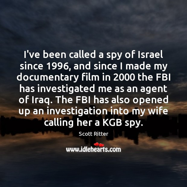 I've been called a spy of Israel since 1996, and since I made Scott Ritter Picture Quote
