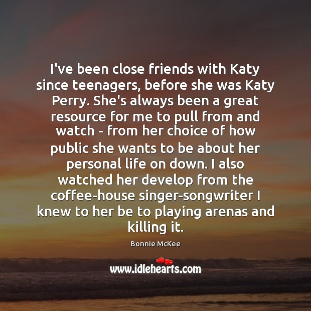 Image, I've been close friends with Katy since teenagers, before she was Katy