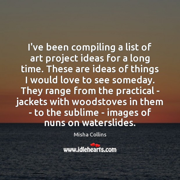 I've been compiling a list of art project ideas for a long Image