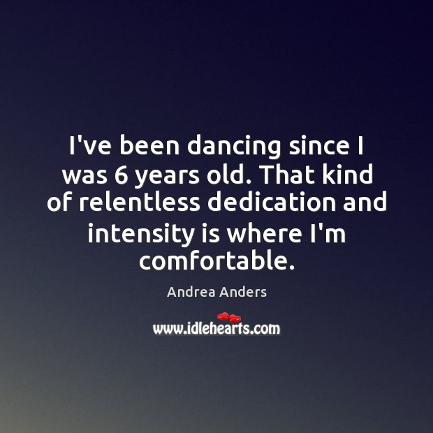Image, I've been dancing since I was 6 years old. That kind of relentless