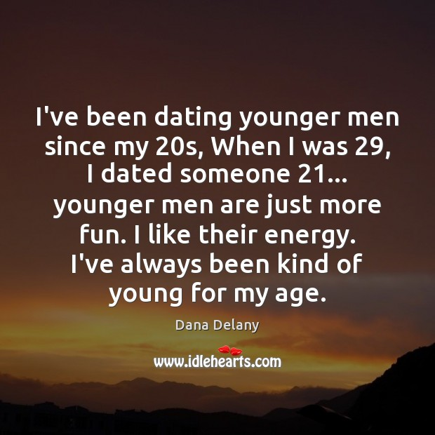 I've been dating younger men since my 20s, When I was 29, I Dating Quotes Image