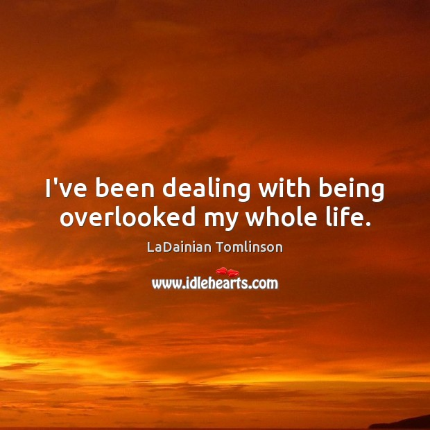 I've been dealing with being overlooked my whole life. Image