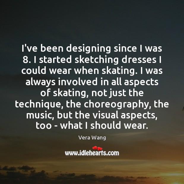 I've been designing since I was 8. I started sketching dresses I could Image