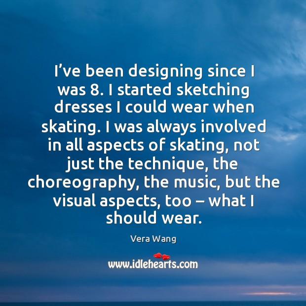 I've been designing since I was 8. I started sketching dresses I could wear when skating. Image