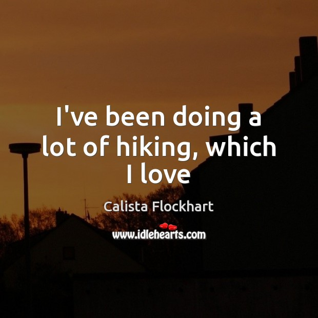 Image, I've been doing a lot of hiking, which I love