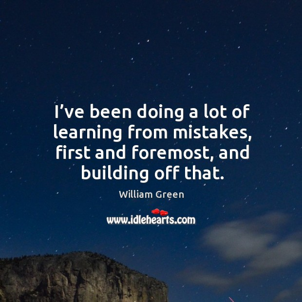 I've been doing a lot of learning from mistakes, first and foremost, and building off that. Image