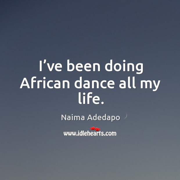 I've been doing african dance all my life. Image