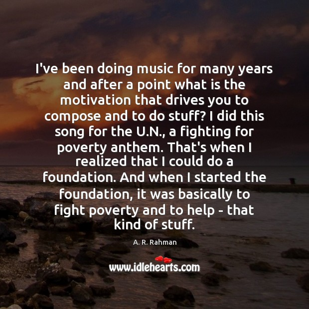 I've been doing music for many years and after a point what A. R. Rahman Picture Quote