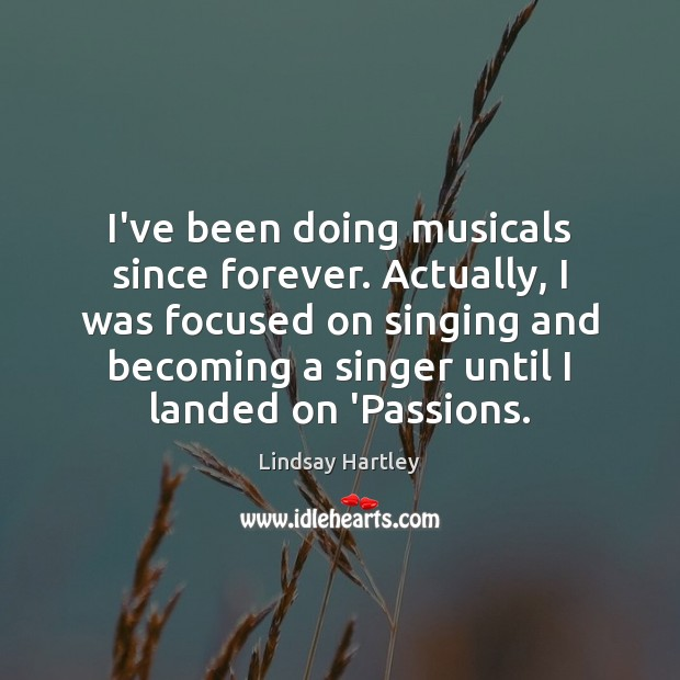 I've been doing musicals since forever. Actually, I was focused on singing Image