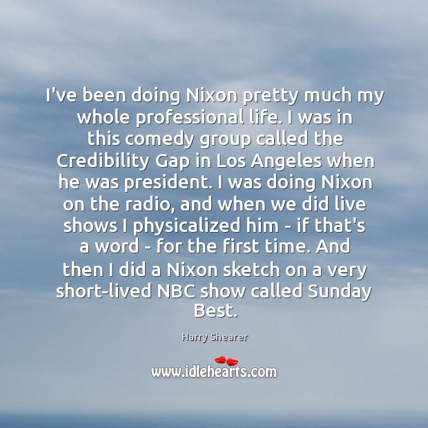 I've been doing Nixon pretty much my whole professional life. I was Image