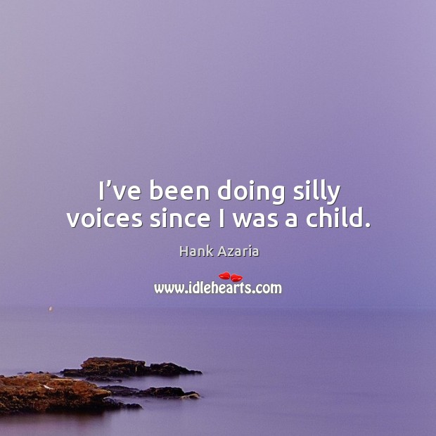 I've been doing silly voices since I was a child. Hank Azaria Picture Quote