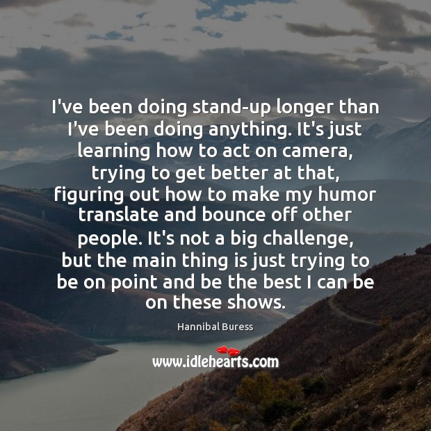 I've been doing stand-up longer than I've been doing anything. It's just Image