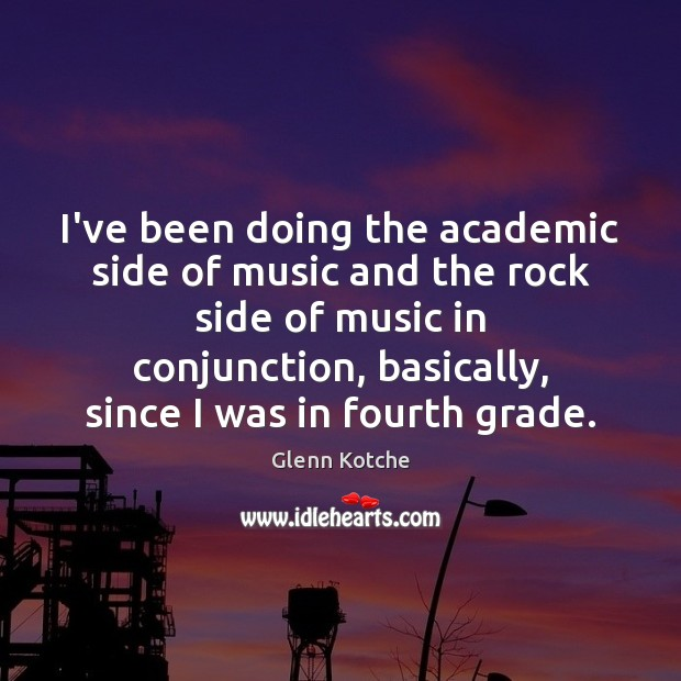 I've been doing the academic side of music and the rock side Image
