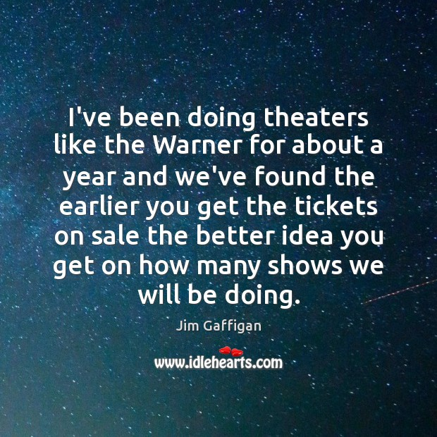 I've been doing theaters like the Warner for about a year and Image