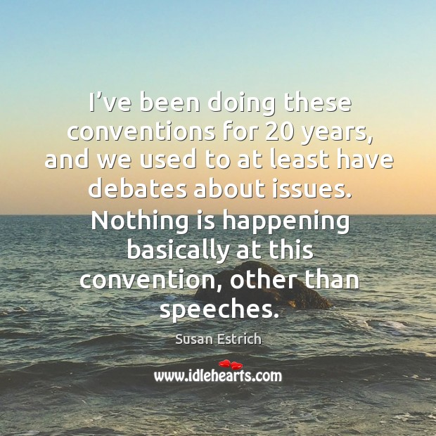 I've been doing these conventions for 20 years, and we used to at least have Susan Estrich Picture Quote