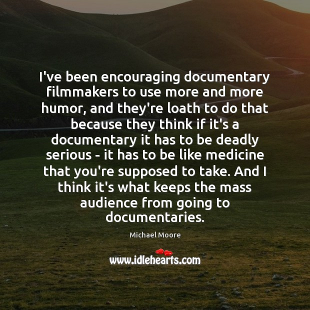 I've been encouraging documentary filmmakers to use more and more humor, and Image