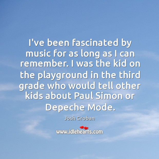 I've been fascinated by music for as long as I can remember. Image
